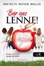 BÁR IGAZ LENNE! - Ekönyv - WHALEN, MARYBETH MAYHEW