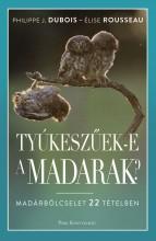 Tyúkeszűek-e a madarak? - Madárbölcselet 22 tételben - Ekönyv - Philippe J. Dubois, Élise Rousseau