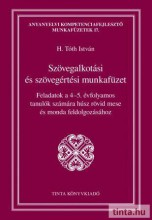 SZÖVEGALKOTÁSI ÉS SZÖVEGÉRTÉSI MUNKAFÜZET - FELADATOK A 4-5. ÉVFOLYAMOS TANULÓK - Ekönyv - H. TÓTH ISTVÁN
