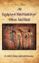 AZ EGYIPTOMI HALOTTASKÖNYV TITKOS TANÍTÁSAI – A SÖTÉT FÉNY MISZTÉRIUMA - Ekönyv - SHOU, PERYT