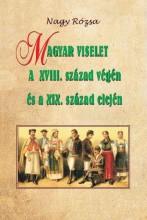 MAGYAR VISELET A XVIII. SZÁZAD VÉGÉN ÉS A XIX. SZÁZAD ELEJÉN - Ekönyv - NAGY RÓZSA