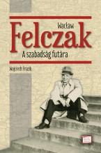 WACŁAW FELCZAK - A SZABADSÁG FUTÁRA - Ekönyv - FRAZIK, WOJCIECH