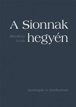A SIONNAK HEGYÉN - IMÁDSÁGOK ÉS ELMÉLKEDÉSEK - FŰZÖTT - Ekönyv - MURAKÖZY GYULA