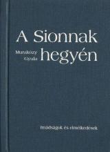 A SIONNAK HEGYÉN - IMÁDSÁGOK ÉS ELMÉLKEDÉSEK - KÖTÖTT - Ekönyv - MURAKÖZY GYULA
