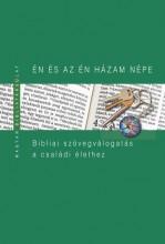 ÉN ÉS AZ ÉN HÁZAM NÉPE - BIBLIAI SZÖVEGVÁLOGATÁS A CSALÁDI ÉLETHEZ - Ebook - PECSUK OTTÓ - KISS B. ZSUZSANNA