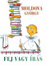 FEJ VAGY ÍRÁS - Ekönyv - MOLDOVA GYÖRGY