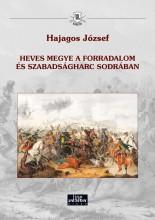 HEVES MEGYE A FORRADALOM ÉS SZABADSÁGHARC SODRÁBAN - Ekönyv - HAJAGOS JÓZSEF