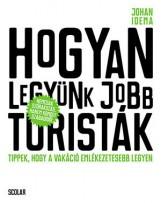HOGYAN LEGYÜNK JOBB TURISTÁK - Ekönyv - IDEMA, JOHAN