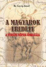 A MAGYAROK EREDETE - A TURÁNI NÉPEK ŐSHAZÁJA - Ebook - DR. CSERÉP JÓZSEF