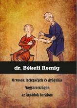 ORVOSOK, BETEGSÉGEK ÉS GYÓGYÍTÁS MAGYARORSZÁGON AZ ÁRPÁDOK KORÁBAN - Ekönyv - DR. BÉKEFI REMIG
