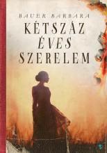 KÉTSZÁZ ÉVES SZERELEM - Ekönyv - BAUER BARBARA
