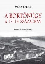 A BÖRTÖNÜGY A 17–19. SZÁZADBAN. A BÖRTÖN EURÓPAI ÚTJA - Ekönyv - MEZEY BARNA