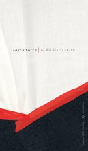 AZ ÁTLÁTSZÓ KEZEK - Ekönyv - BAYER, XAVER