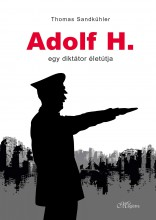 ADOLF H. - EGY DIKTÁTOR ÉLETÚTJA - Ekönyv - SANDKÜHLER, THOMAS