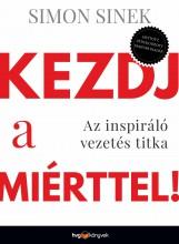 KEZDJ A MIÉRTTEL – AZ INSPIRÁLÓ VEZETÉS TITKA - Ebook - SINEK, SIMON