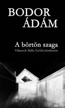 A BÖRTÖN SZAGA - VÁLASZOK BALLA ZSÓFIA KÉRDÉSEIRE - Ekönyv - BODOR ÁDÁM