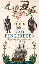 VAD TENGEREKEN - BENYOVSZKY GRÓF KALANDOS ÉLETE - Ekönyv - RUFIN, JEAN-CHRISTOPHE