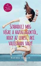 SZABADULJ MEG VÉGRE A HAZUGSÁGOKTÓL, HOGY AZ LEHESS, AKI VALÓJÁBAN VAGY! - Ekönyv - HOLLIS, RACHEL