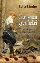 CEAUSESCU GYERMEKEI - Ekönyv - SULTZ SÁNDOR