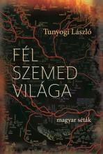 FÉL SZEMED VILÁGA - MAGYAR SÉTÁK - Ekönyv - TUNYOGI LÁSZLÓ