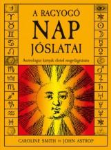 A RAGYOGÓ NAP JÓSLATAI - ASZTROLÓGIAI KÁRTYÁK - Ekönyv - SMITH, CAROLINE - ASTROP, JOHN