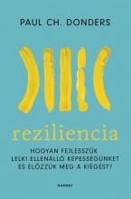 REZILIENCIA - HOGYAN FEJLESSZÜK LELKI ELLENÁLLÓ KÉPESSÉGÜNKET ÉS ELŐZZÜK MEG A K - Ekönyv - DONDERS, PAUL CH.
