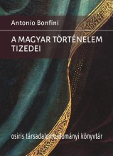 A MAGYAR TÖRTÉNELEM TIZEDEI - Ekönyv - BONFINI,ANTONIO