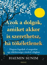 AZOK A DOLGOK AMIKET AKKOR IS SZERETHETSZ, HA TÖKÉLETLENEK - Ekönyv - SUNIM, HAEMIN