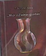 ,,30 ÉV A ZSOLNAY GYÁRBAN