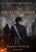 A DICSŐSÉG ÁRA - ÁRNYHÁBORÚK 3. - Ekönyv - WEXLER, DJANGO