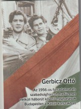 AZ 1956-OS FORRADALMAT ÉS SZABADSÁGHARCOT, HADÜZENET NÉLKÜLI HÁBORÚT KÖVETŐ MEGT - Ekönyv - GERBICZ OTTÓ