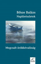 NAPLÓRÉSZLETEK - MEGCSALT ÖRÖKKÉVALÓSÁG - Ekönyv - BŐSZE BALÁZS