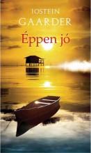 ÉPPEN JÓ - RÖVID TÖRTÉNET SZINTE MINDENRŐL - Ekönyv - GAARDER, JOSTEIN