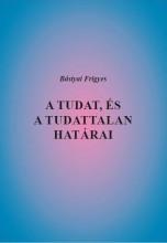 A TUDAT, ÉS A TUDATTALAN HATÁRAI - Ekönyv - BÁSTYAI FRIGYES