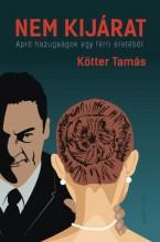 NEM KIJÁRAT - APRÓ HAZUGSÁGOK EGY FÉRFI ÉLETÉBŐL - Ekönyv - KÖTTER TAMÁS