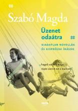 ÜZENET ODAÁTRA - KIADATLAN NOVELLÁK ÉS KISPRÓZAI ÍRÁSOK - Ekönyv - SZABÓ MAGDA