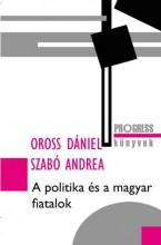 A POLITIKA ÉS A MAGYAR FIATALOK - Ekönyv - OROSS DÁNIEL - SZABÓ ANDREA