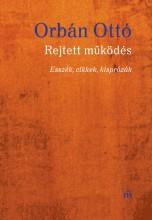 REJTETT MŰKÖDÉS - ESSZÉK, CIKKEK, KISPRÓZÁK - Ekönyv - ORBÁN OTTÓ