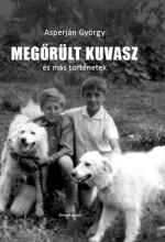 MEGŐRÜLT KUVASZ ÉS MÁS TÖRTÉNETEK - Ekönyv - ASPERJÁN GYÖRGY