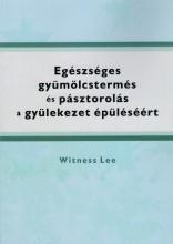EGÉSZSÉGES GYÜMÖLCSTERMÉS ÉS PÁSZTOROLÁS A GYÜLEKEZET ÉPÜLÉSÉÉRT - Ekönyv - LEE, WITNESS