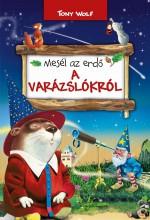 MESÉL AZ ERDŐ - A VARÁZSLÓKRÓL - Ekönyv - WOLF, TONY