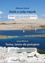 AZOK A SZÉP NAPOK - TAMO,TAMO DA PUTUJEM - Ekönyv - MIHOVICS JÓZSEF - MIHOVIC, JOSIP