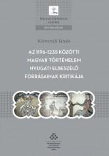AZ 1196–1235 KÖZÖTTI MAGYAR TÖRTÉNELEM NYUGATI ELBESZÉLŐ FORRÁSAINAK KRITIKÁJA - Ekönyv - KÖRMENDI TAMÁS