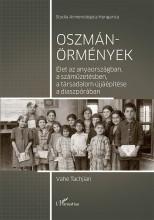 OSZMÁN-ÖRMÉNYEK - ÉLET AZ ANYAORSZÁGBAN, A SZÁMŰZETÉSBEN, A TÁRSADALOM ÚJJÁÉPÍTÉ - Ekönyv - TACHJIAN, VAHE