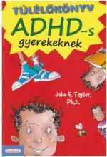 TÚLÉLŐKÖNYV ADHD-S GYEREKEKNEK - Ebook - TAYLOR, JOHN F.