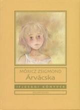 ÁRVÁCSKA - IFJÚSÁGI KÖNYVEK - ÚJ BORÍTÓ - Ekönyv - MÓRICZ ZSIGMOND