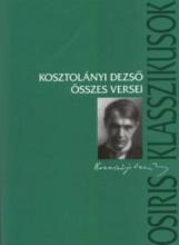 KOSZTOLÁNYI DEZSŐ ÖSSZES VERSEI - Ekönyv - OSIRIS KIADÓ ÉS SZOLGÁLTATÓ KFT.