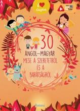 30 ANGOL-MAGYAR MESE A SZERETETRŐL ÉS A BARÁTSÁGRÓL - ÚJ BORÍTÓ - Ekönyv - ROLAND TOYS KFT.