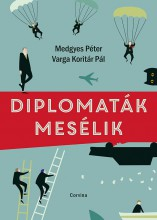 DIPLOMATÁK MESÉLIK - ÜKH 2019 - Ebook - CORVINA KIADÓ