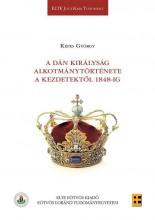 A DÁN KIRÁLYSÁG ALKOTMÁNYTÖRTÉNETE A KEZDETEKTŐL 1848-IG - Ebook - KÉPES GYÖRGY